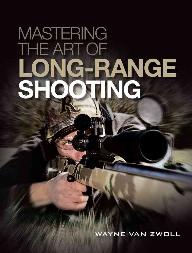 Mastering the Art of Long-range Shooting By Van Zwoll, Wayne